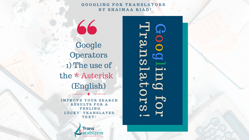 Google Operators for translators 1) The use of the _ Asterisk (English)