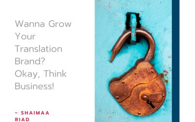 Brand the Translator: Wanna Grow Your Translation Brand? Okay, Think 100% Business!